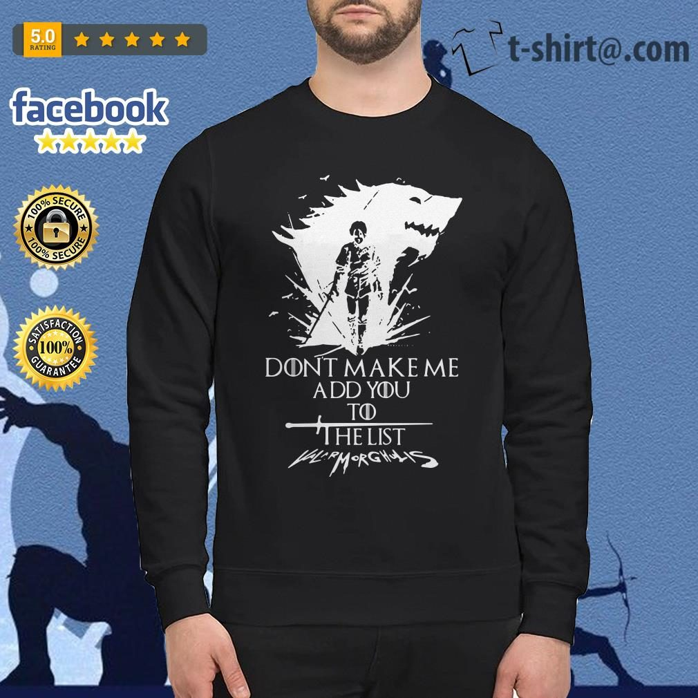 Don't make me add you to the list Valarmorghulis Arya Stark Game of Thrones Sweater