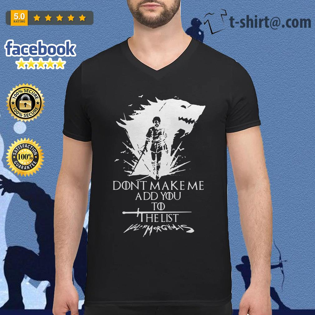 Don't make me add you to the list Valarmorghulis Arya Stark Game of Thrones V-neck t-shirt