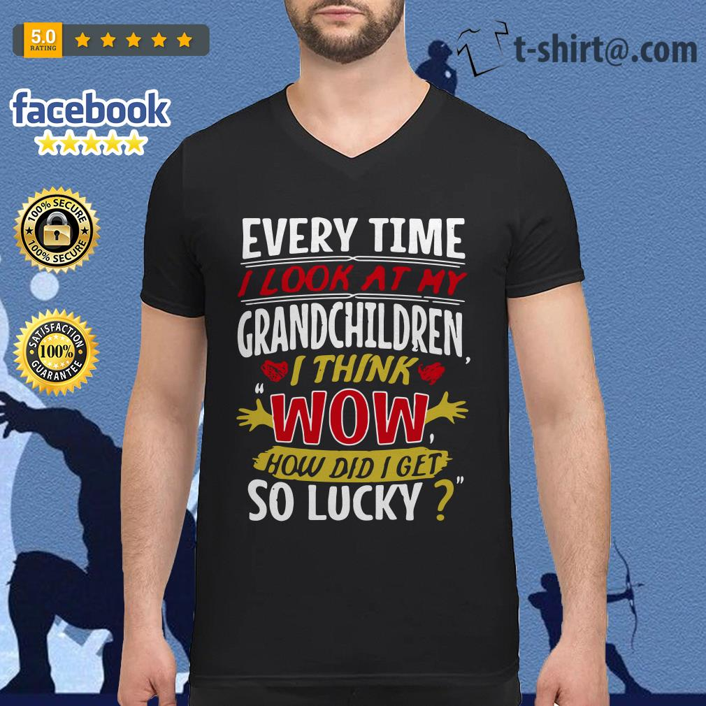 Every time I look at my grandchildren I think wow how did I get so lucky V-neck T-shirt