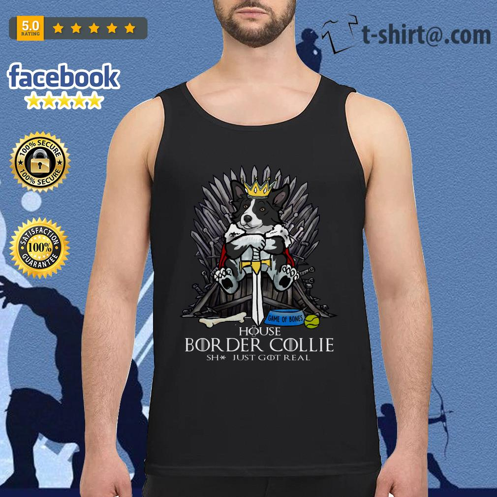 Game of Bones house Border Collie shit just GOT real Tank top