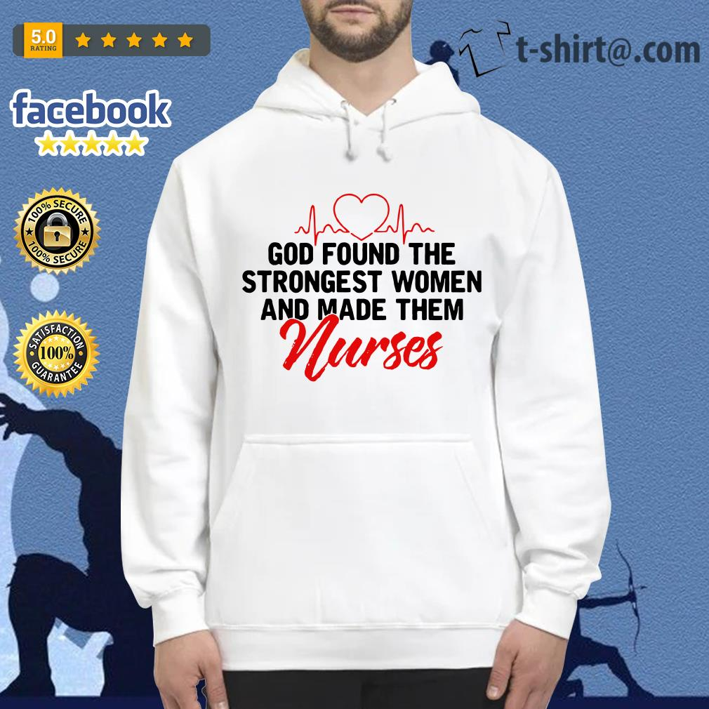God found the strongest women and made them nurses Hoodie