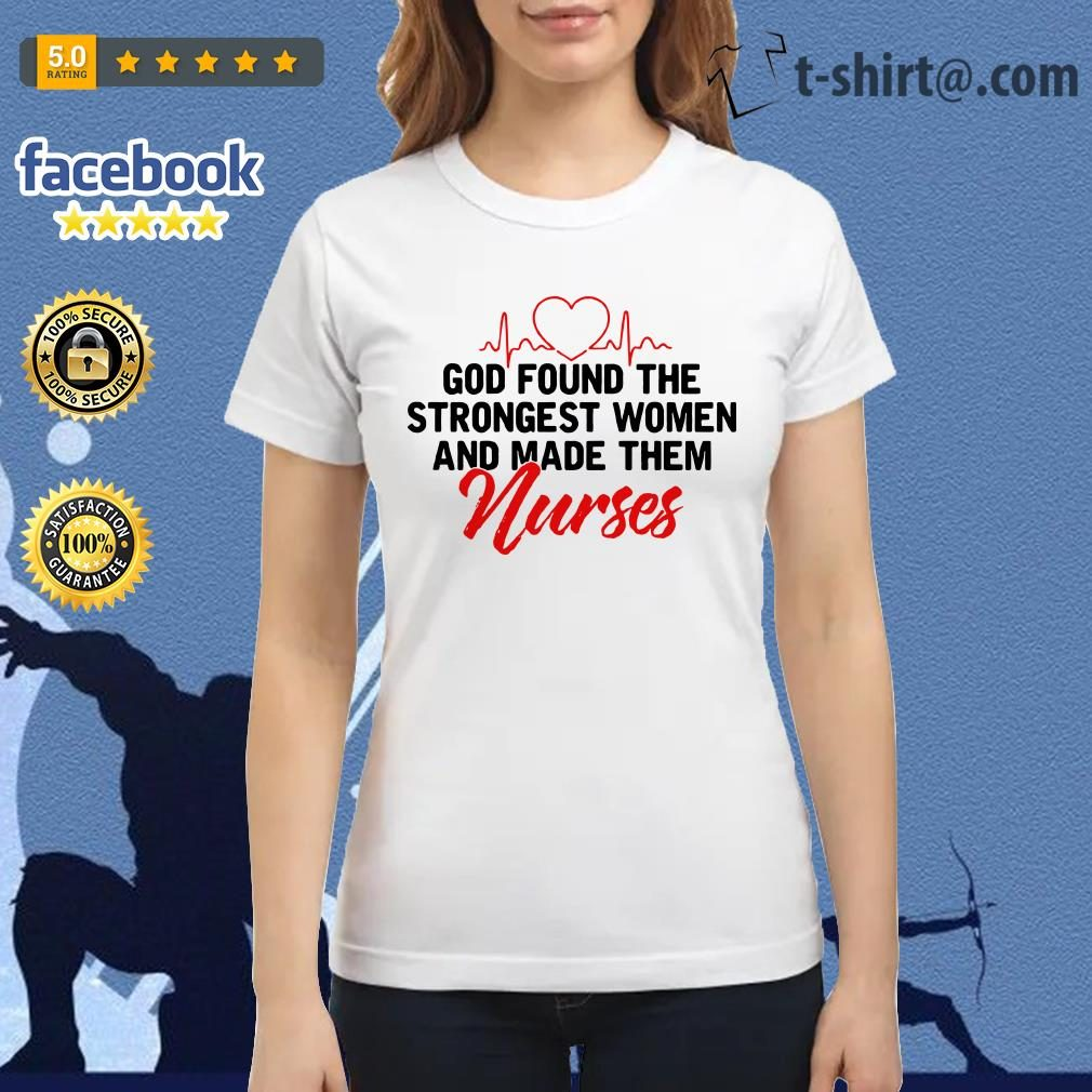 God found the strongest women and made them nurses Ladies Tee