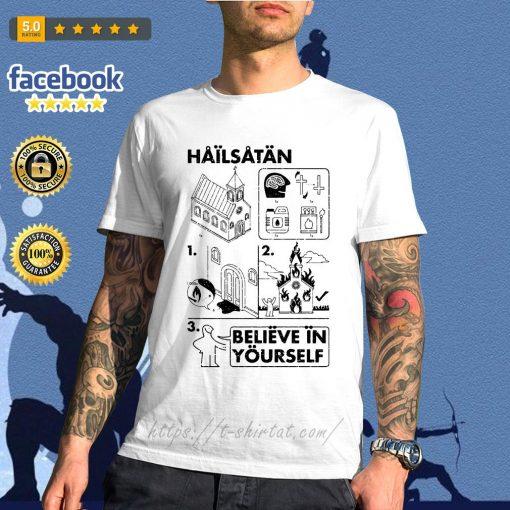Hail Satan believe in yourself shirt