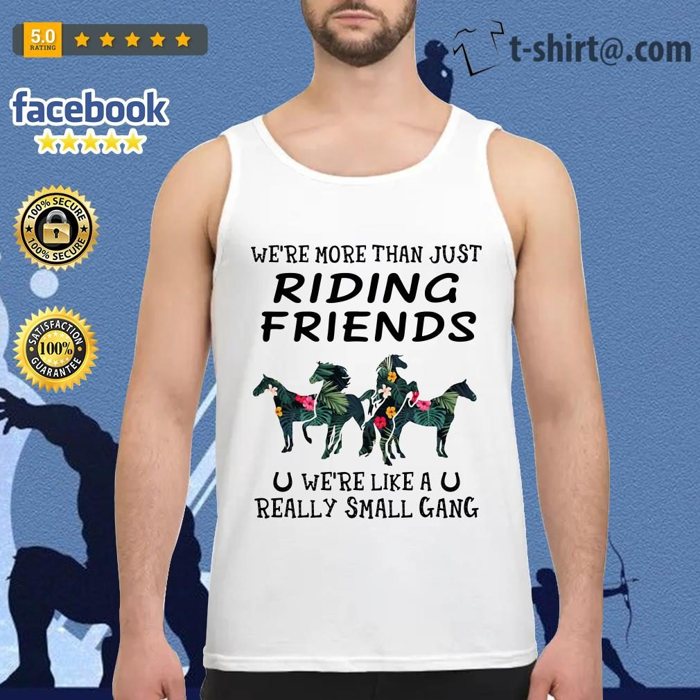 Horses we're more than just riding friends we're like a really small gang green flower Tank top