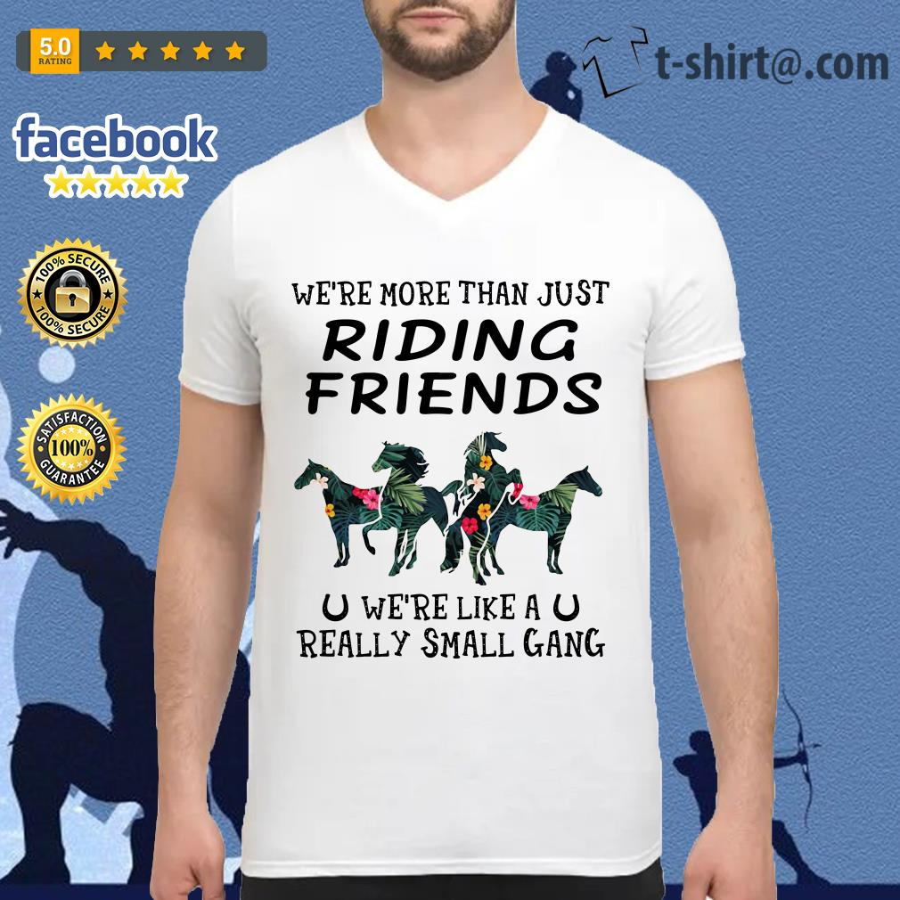 Horses we're more than just riding friends we're like a really small gang green flower V-neck T-shirt