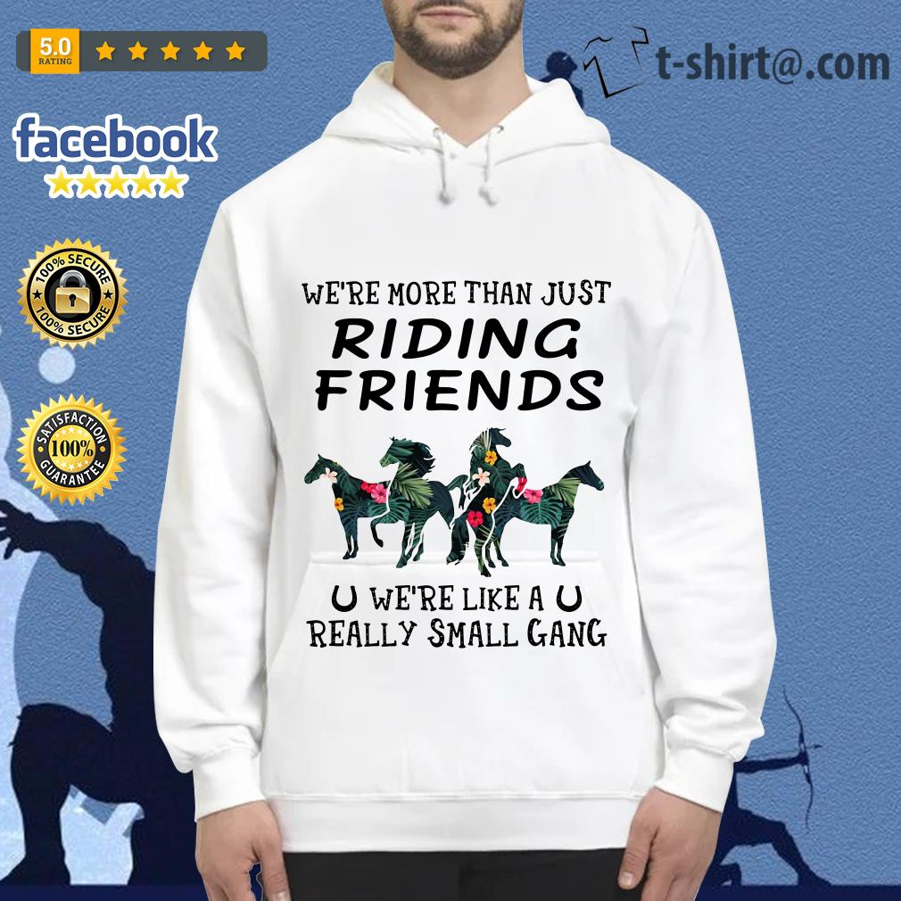 Horses we're more than just riding friends we're like a really small gang green flower Hoodie