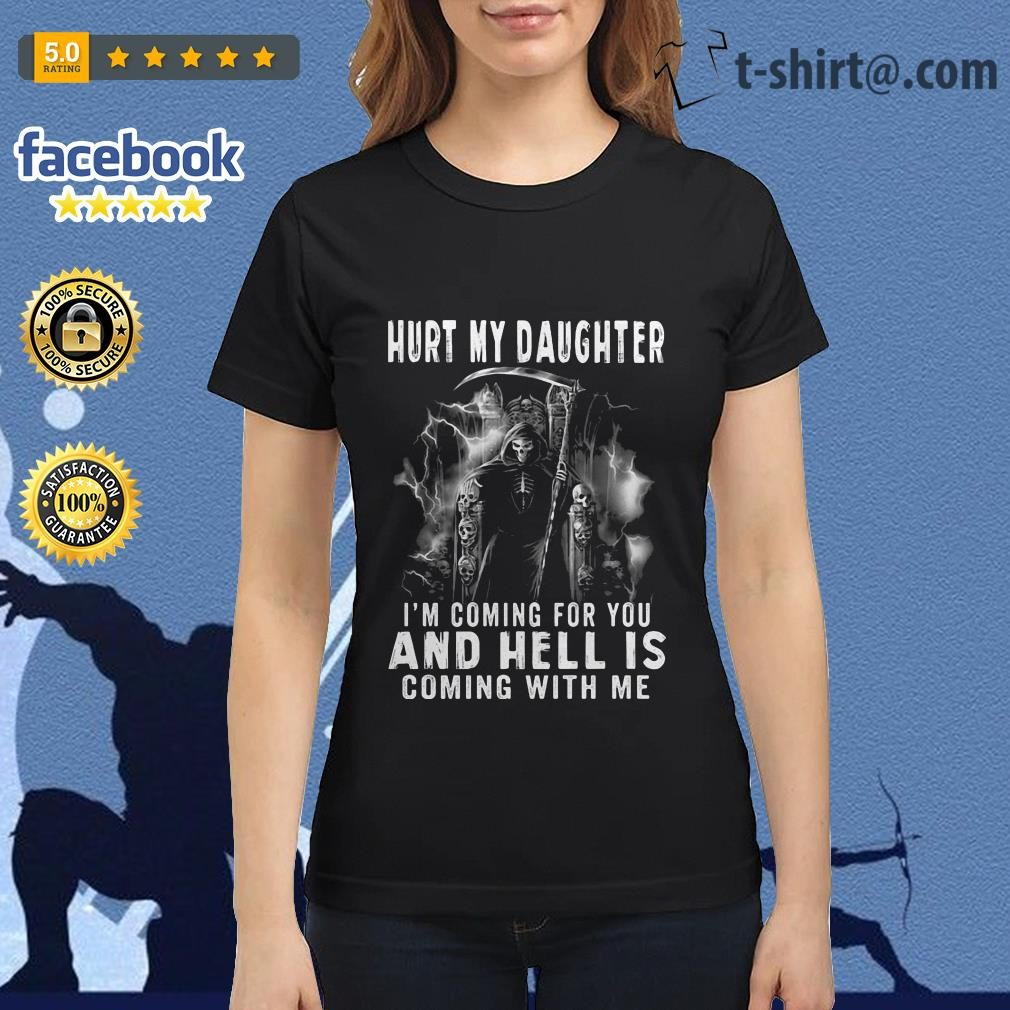 Hurt my daughter I'm coming for you and hell is coming with me Ladies Tee