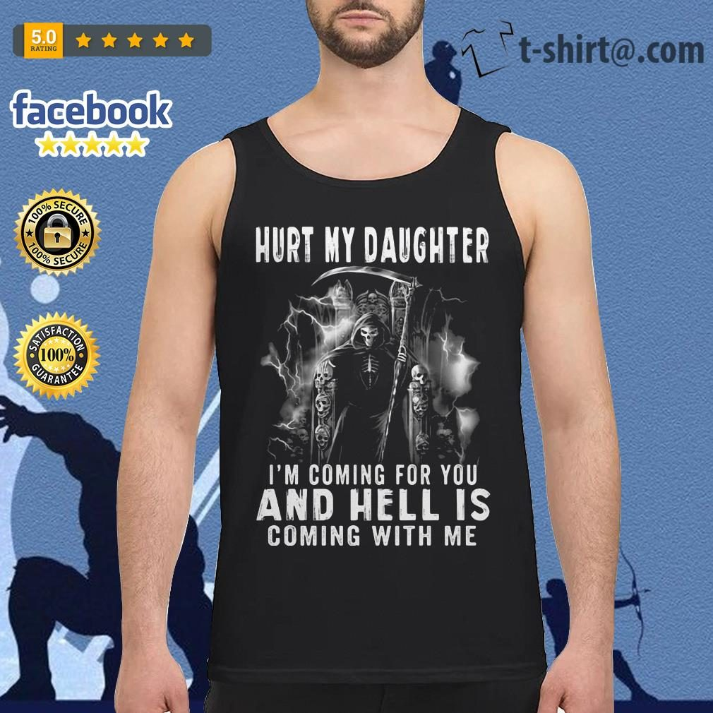 Hurt my daughter I'm coming for you and hell is coming with me Tank top