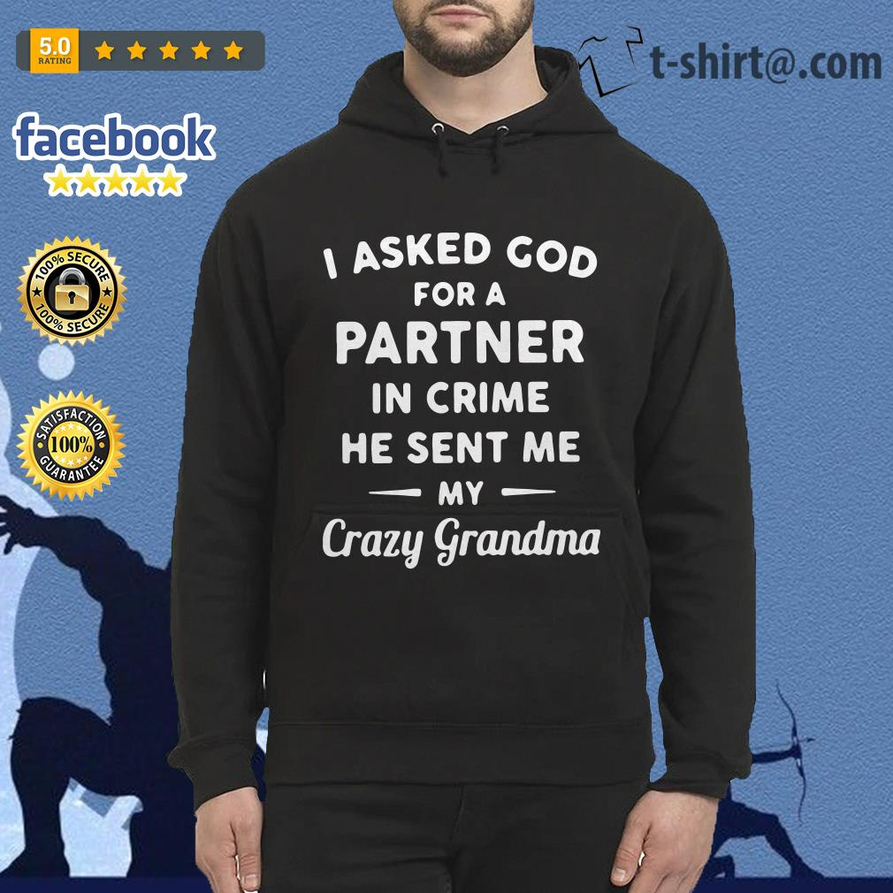 I asked God for a partner in crime he sent me my crazy grandma Hoodie