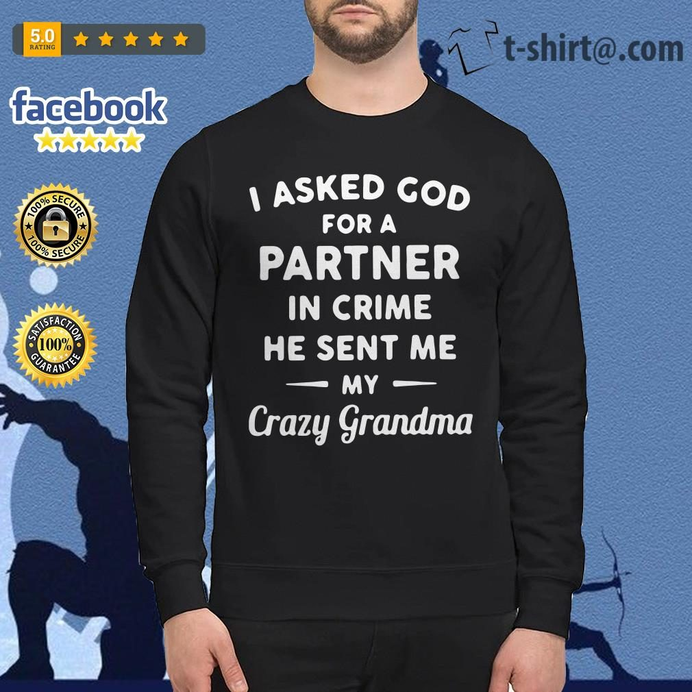 I asked God for a partner in crime he sent me my crazy grandma Sweater