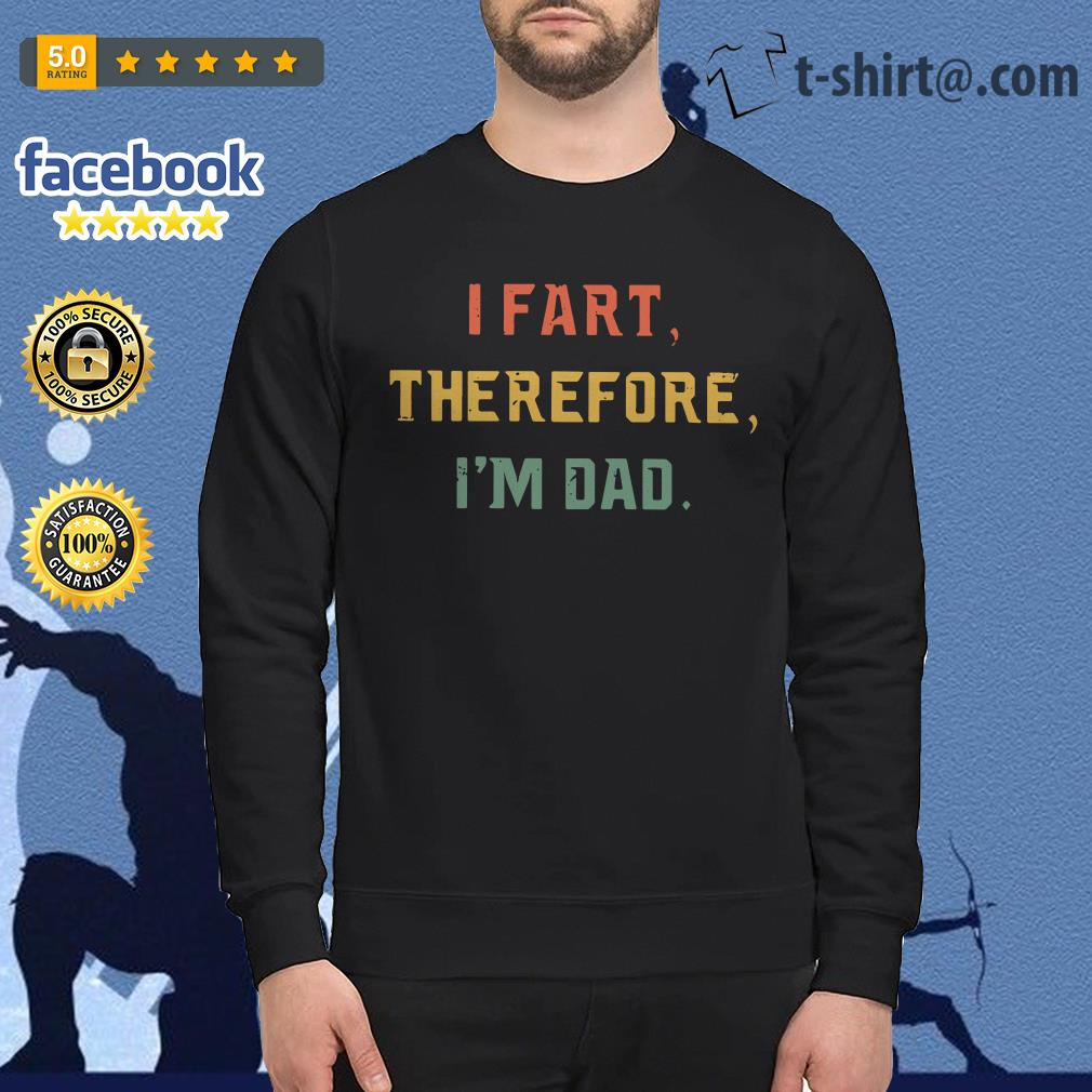 I fart therefore I'm dad Sweater