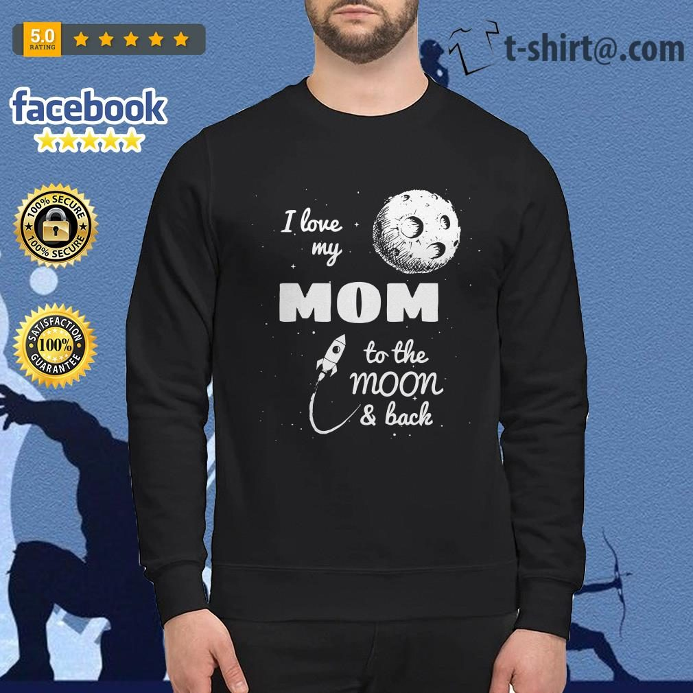 I love my mom to the moon and back Sweater