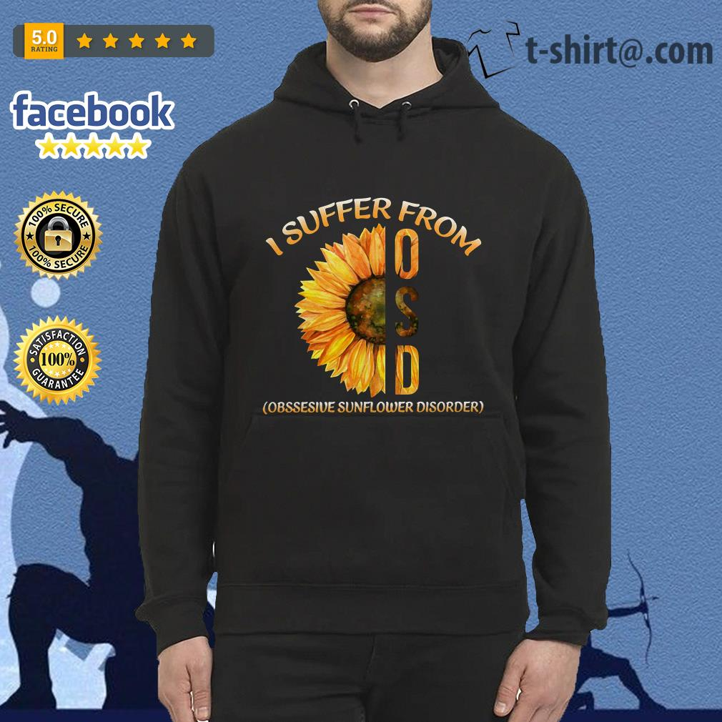I suffer from OSD obsessive sunflower disorder Hoodie