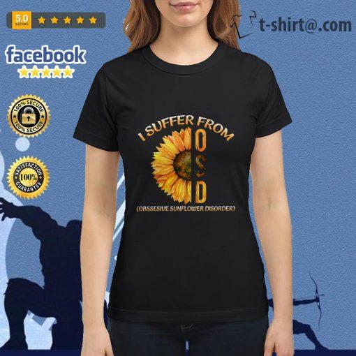 I suffer from OSD obsessive sunflower disorder Ladies Tee