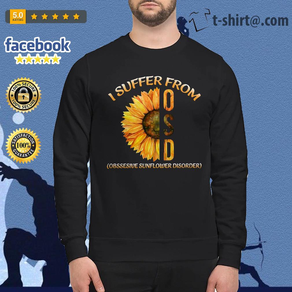 I suffer from OSD obsessive sunflower disorder Sweater