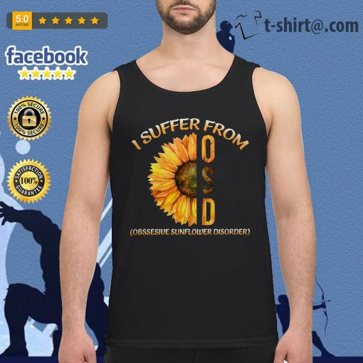 I suffer from OSD obsessive sunflower disorder Tank top