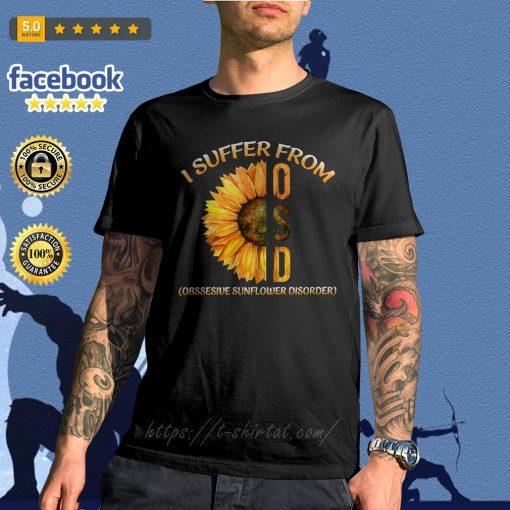 I suffer from OSD obsessive sunflower disorder shirt