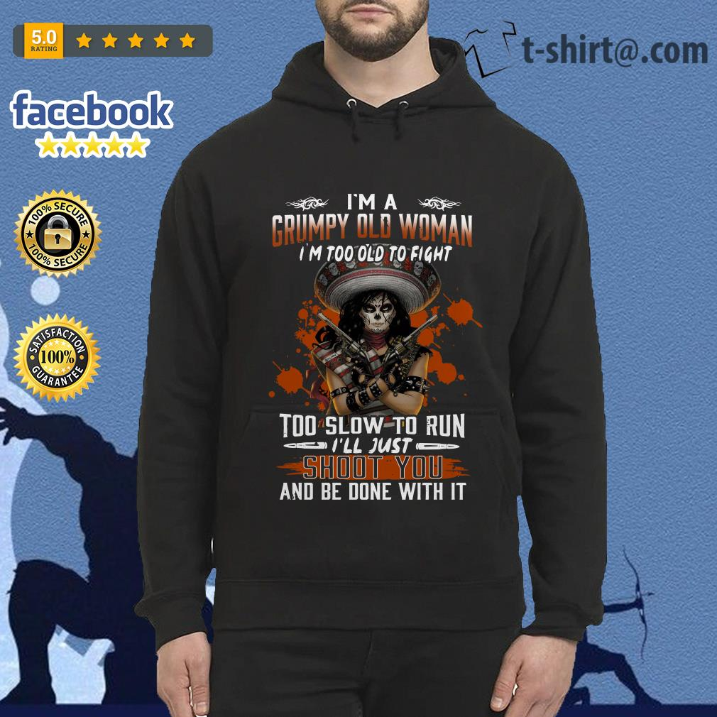 I'm a grumpy old woman I'm too old to fight too slow to run Hoodie