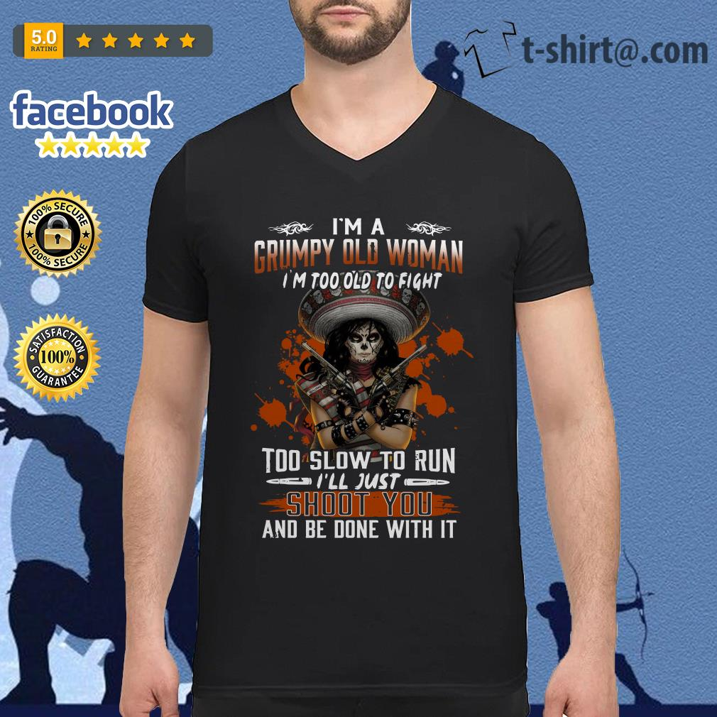 I'm a grumpy old woman I'm too old to fight too slow to run V-neck T-shirt