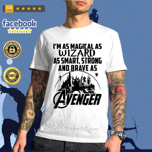 I'm as Magical as wizard as smart strong and brave as Avenger shirt