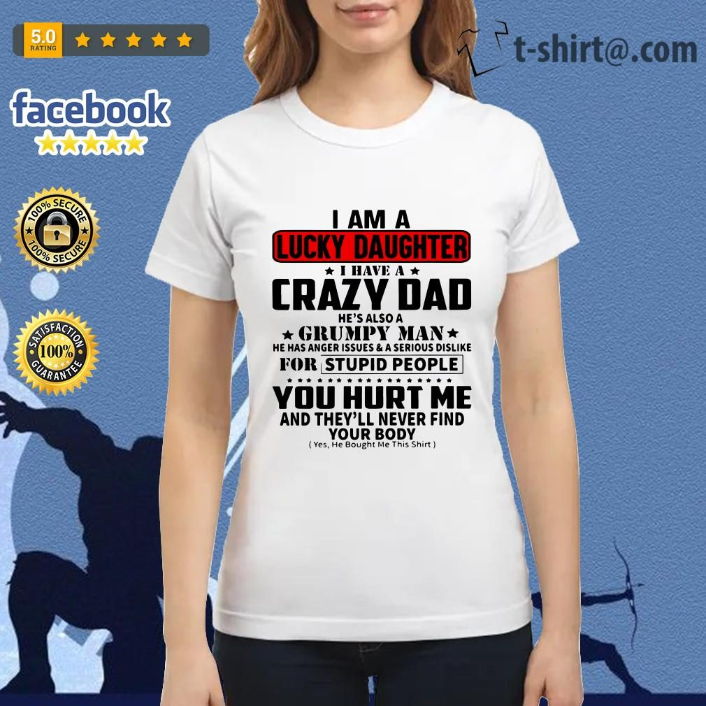 I'm the lucky daughter I have a crazy dad he's also a grumpy man Ladies Tee