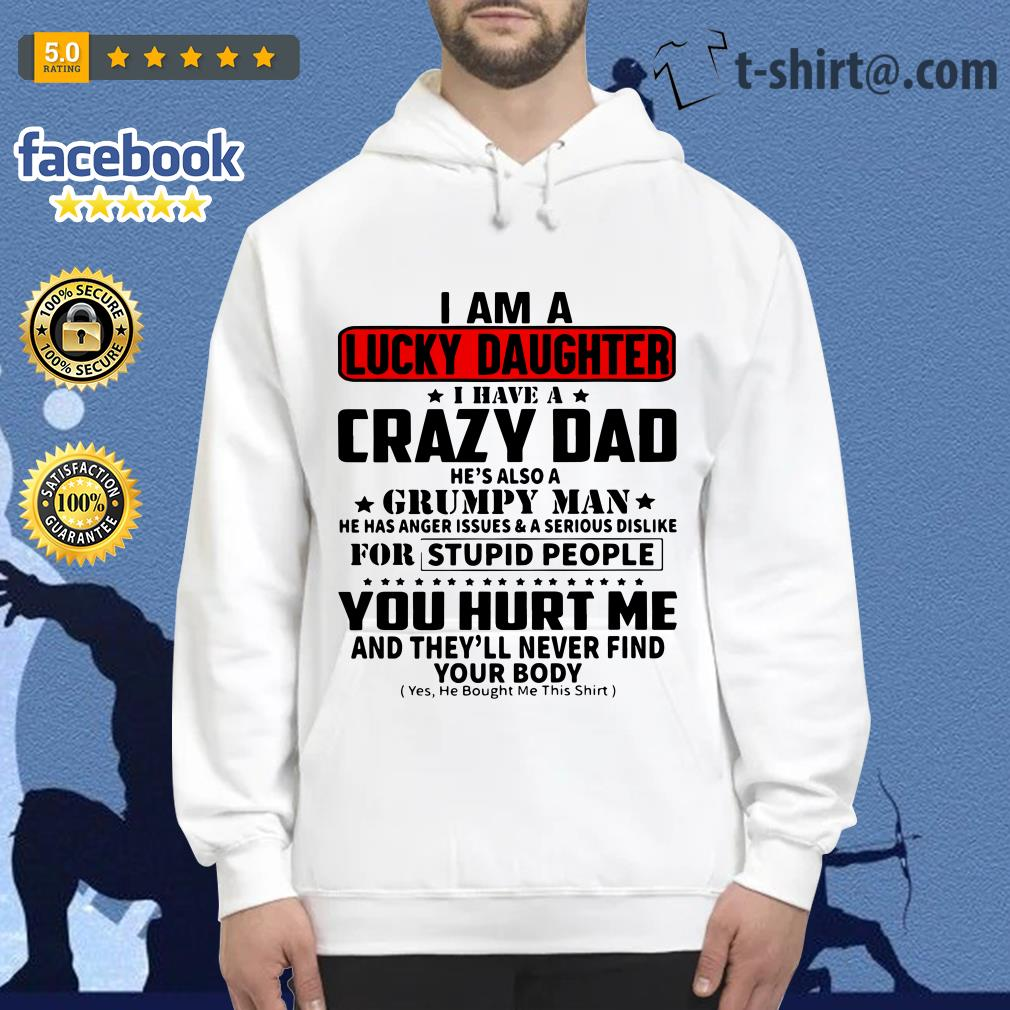 I'm the lucky daughter I have a crazy dad he's also a grumpy man Hoodie