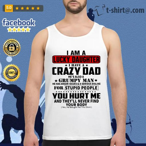 I'm the lucky daughter I have a crazy dad he's also a grumpy man Tank top