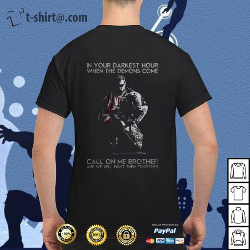 In your darkest hour when the demons come call on me brother shirt
