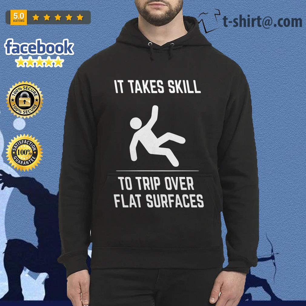 It takes skill to trip over flat surfaces Hoodie