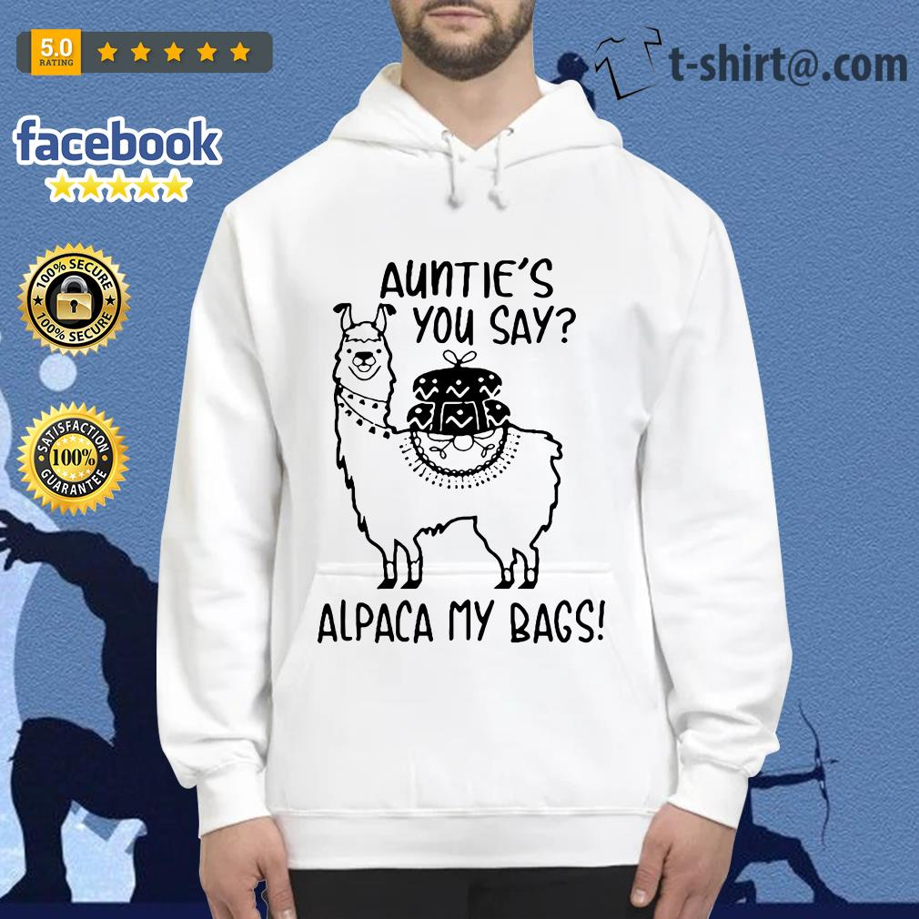Llama Auntie's you say alpaca my bags Hoodie