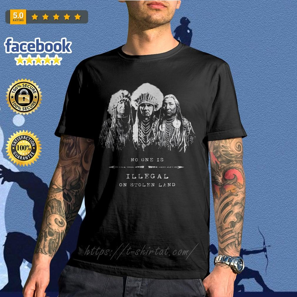No one is illegal on stolen land American tribal shirt