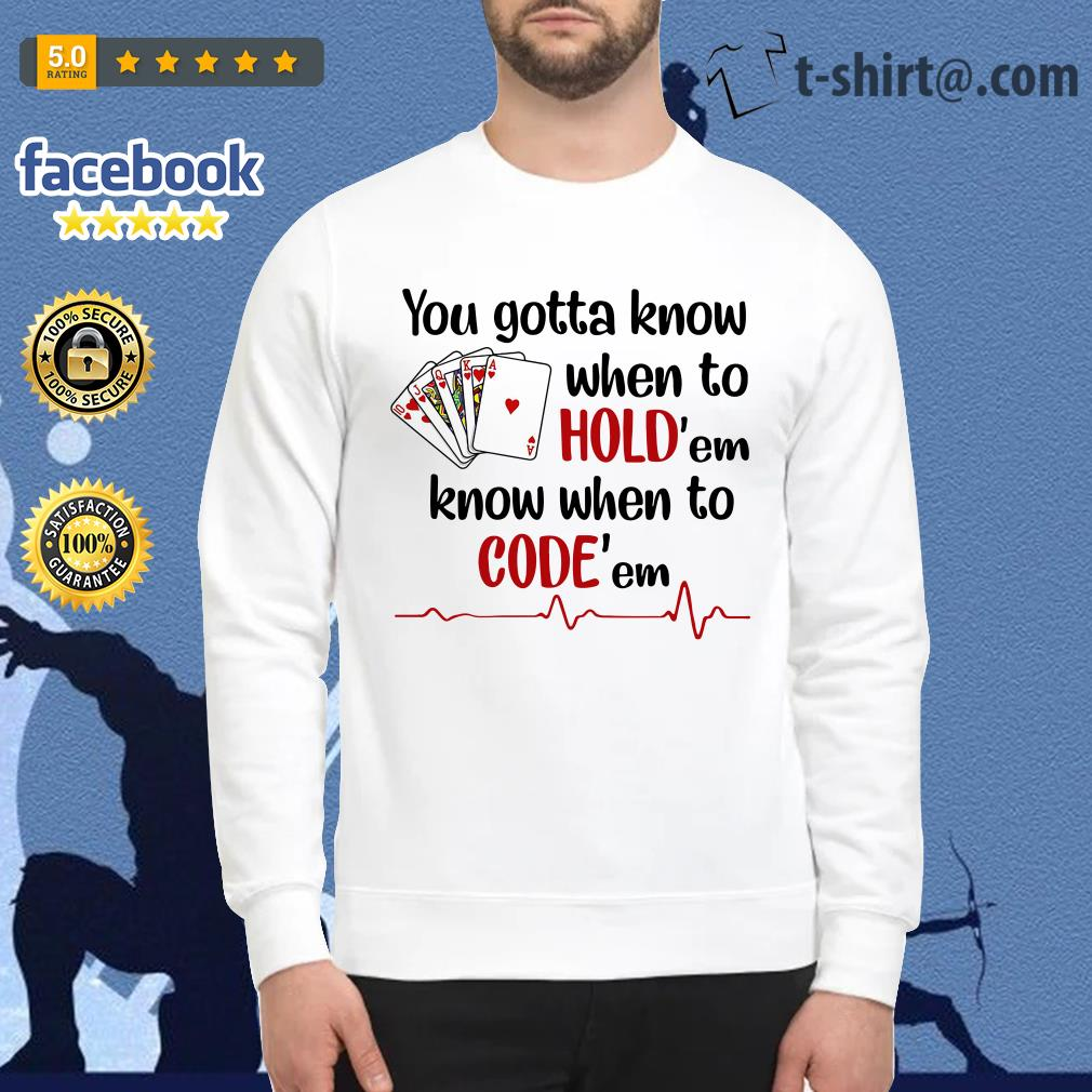 Nurse play cards you gotta know when to hold'em know when to code'em Sweater