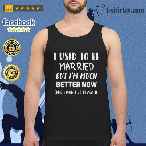 Official I used to be married but I'm much better now and I won't do it again Tank-top