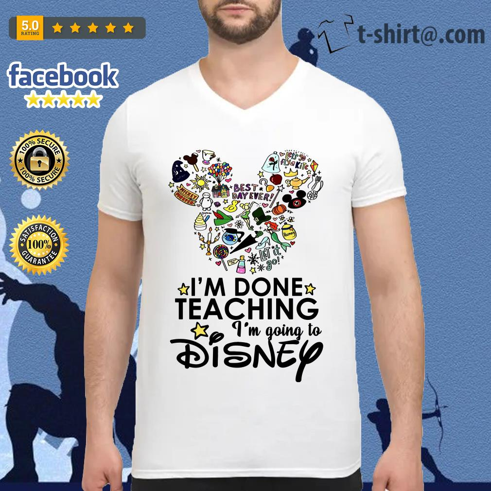 Official I'm done teaching I'm going to Disney V-neck T-shirt