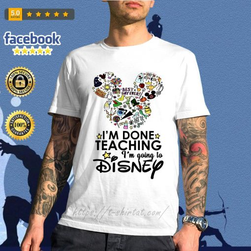 Official I'm done teaching I'm going to Disney shirt