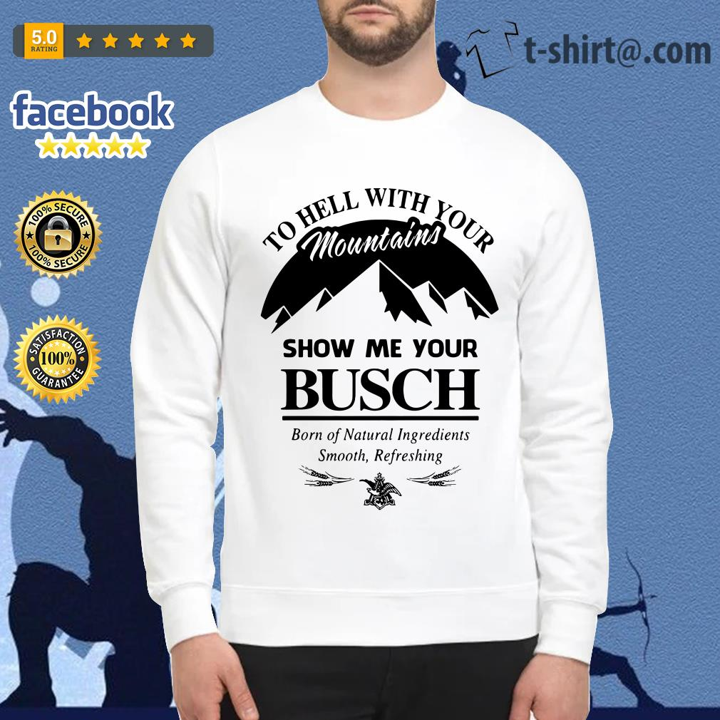 Official to hell with your mountains show me your Busch Sweater