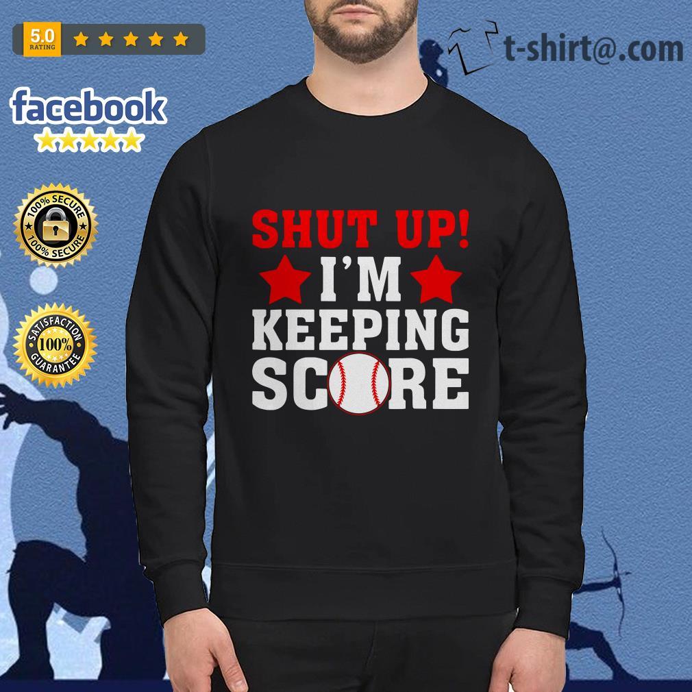 Shut up I'm keeping score softball Sweater