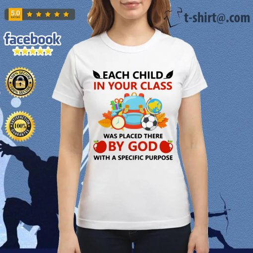 Teacher each child in your class was placed there by God with a specific purpose Ladies-tee