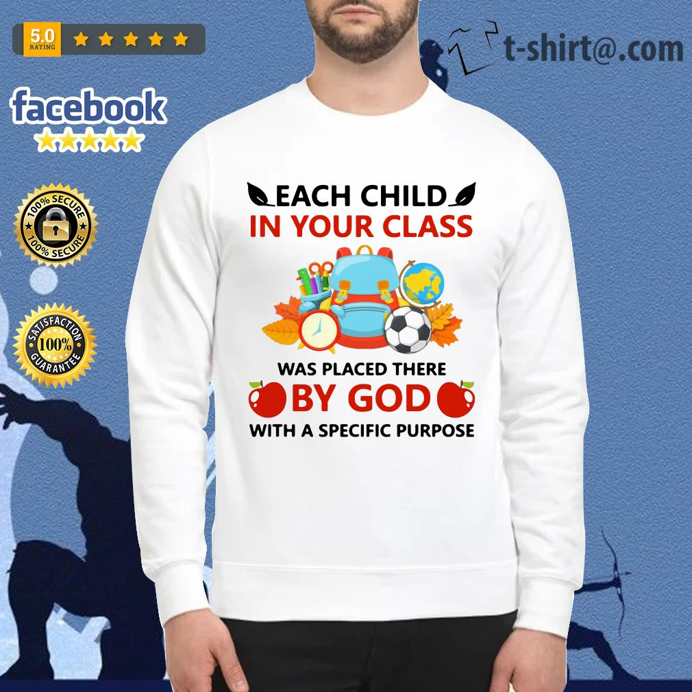 Teacher each child in your class was placed there by God with a specific purpose Sweater