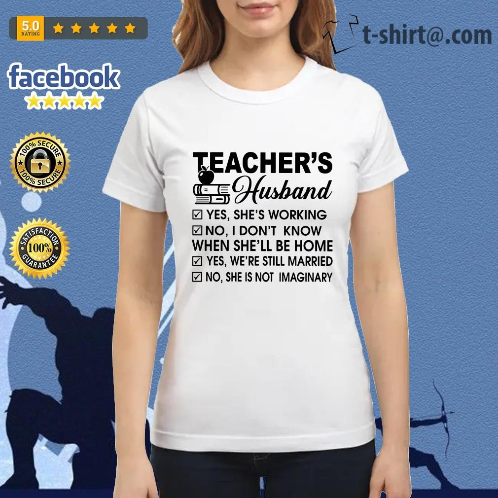 Teacher's husband yes she's working no I don't know Ladies Tee