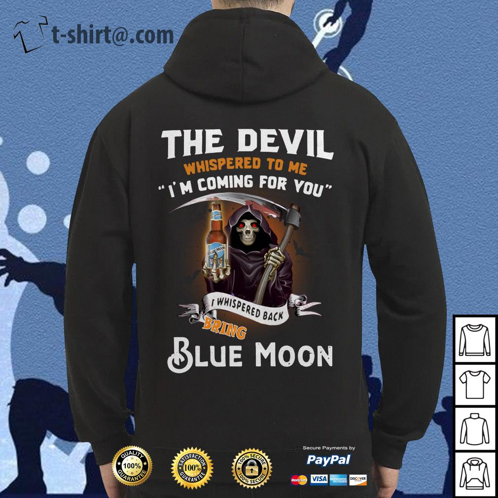 The devil whispered to me I'm coming for you I whisper back bring Blue Moon Hoodie
