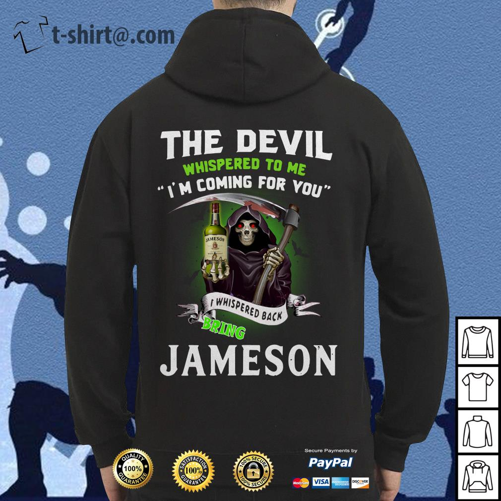 The devil whispered to me I'm coming for you I whisper back bring Jameson Hoodie