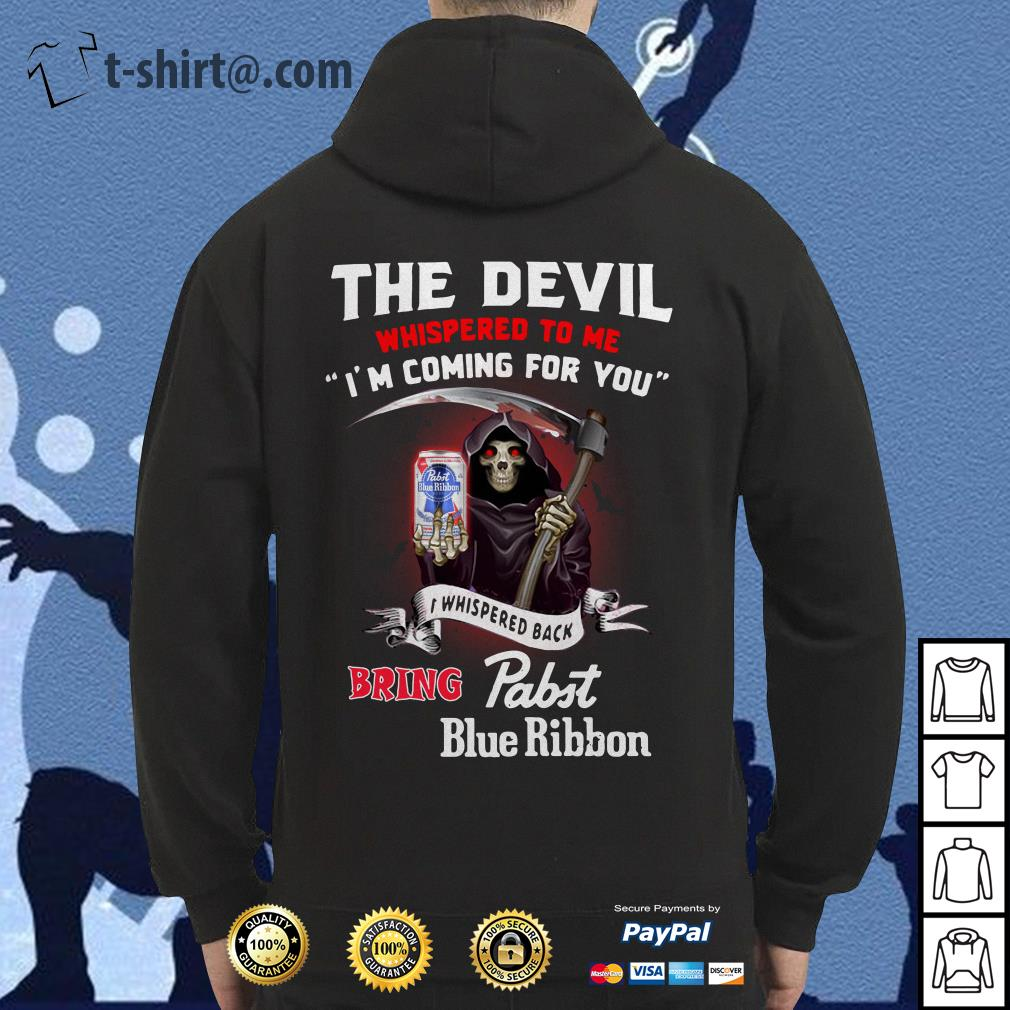 The devil whispered to me I'm coming for you I whisper back bring Pabst Blue Ribbon Hoodie