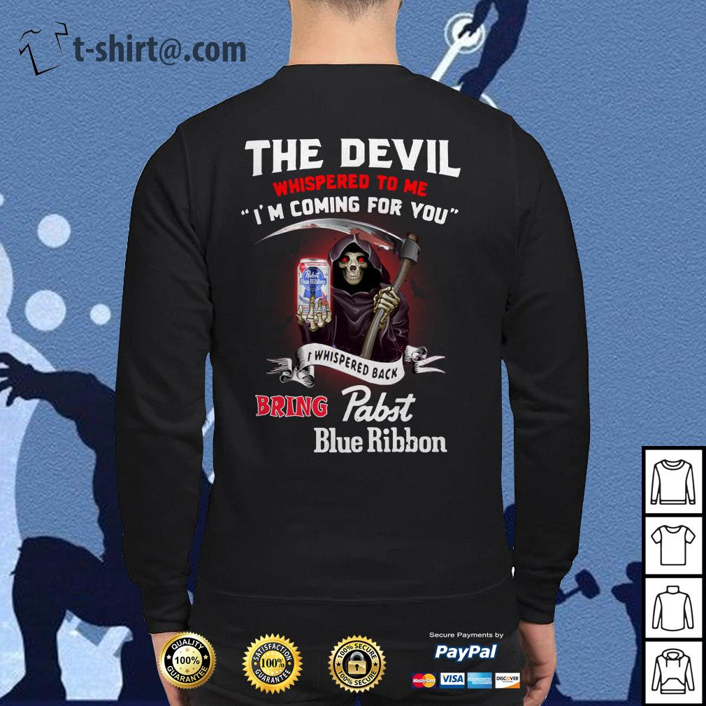 The devil whispered to me I'm coming for you I whisper back bring Pabst Blue Ribbon Sweater