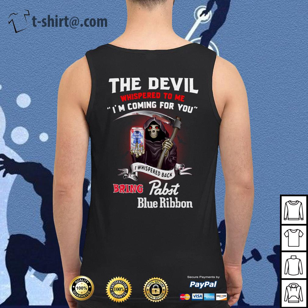 The devil whispered to me I'm coming for you I whisper back bring Pabst Blue Ribbon Tank top