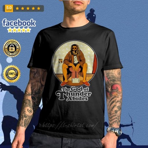 The God of Thunder Abides shirt