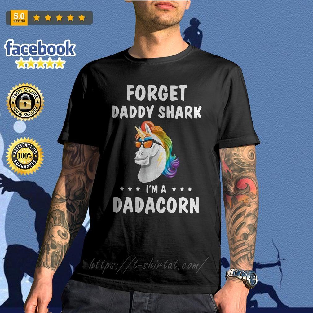 Unicorn forget daddy shark I'm a Dadacorn shirt
