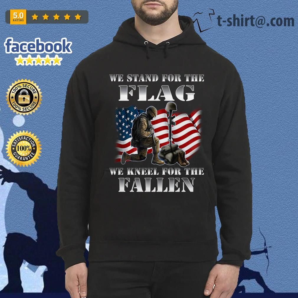 Veteran we stand for the flag we kneel for the fallen Hoodie