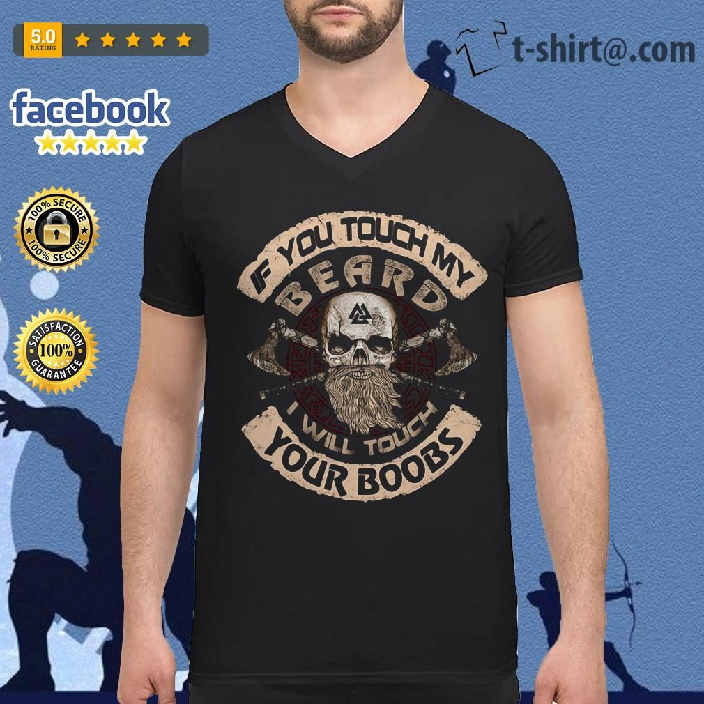 Viking If you touch my beard I will touch your boobs V-neck T-shirt