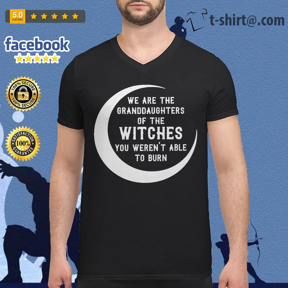 We are the granddaughters of the witches you weren't able to burn V-neck T-shirt
